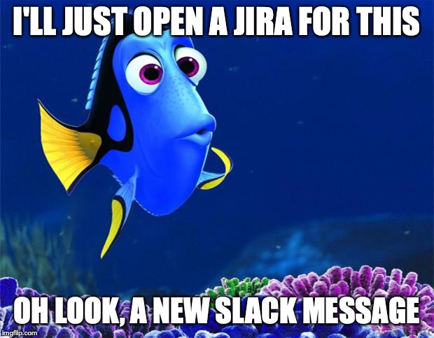 """Dory from Finding Nemo. Captioned I'll just open a JIRA for this. Oh look, a new Slack message! References the integration at Boomi between Jira and Slack."""